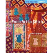 The Textile Artist: From Art to Stitch by Janet Edmonds