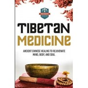 Tibetan Medicine: Ancient Chinese Healing to Rejuvenate Mind, Body, and Soul, Paperback/The Healthy Reader