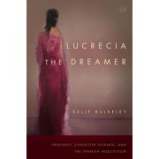 Lucrecia the Dreamer: Prophecy, Cognitive Science, and the Spanish Inquisition