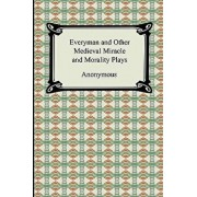 Everyman and Other Medieval Miracle and Morality Plays, Paperback/Anonymous