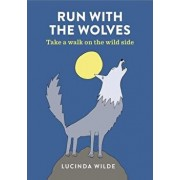 Run with the Wolves: Take a Prowl on the Wild Side, Paperback/Lucinda Wilde