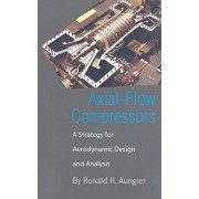 Axial-Flow Compressors: A Strategy for Aerodynamic Design and Analysis, Hardcover/Ronald H. Aungier