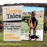 Tico's Tales: Life at Dove Creek Ranch & Equine Rescue, Paperback/Kristi Eldridge