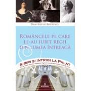 Romancele pe care le-au iubit regii din lumea intreaga/Dan Silviu Boerescu