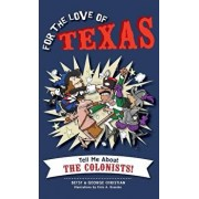 For the Love of Texas: Tell Me about the Colonists, Hardcover/Betsy Christian