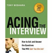 Acing the Interview: How to Ask and Answer the Questions That Will Get You the Job!, Paperback/Tony Beshara