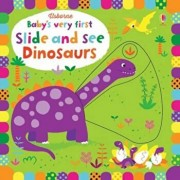 Baby's Very First Slide and See Dinosaurs, Hardcover/Fiona Watt