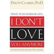 I Don't Love You Anymore: What to Do When He Says,, Paperback/David Clarke