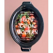 Slow Cook Modern: 200 Recipes for the Way We Eat Today, Paperback