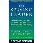The Serving Leader: Five Powerful Actions to Transform Your Team, Business, and Community, Paperback