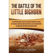 The Battle of the Little Bighorn: A Captivating Guide to One of the Most Significant Actions of the Great Sioux War and How Custer's Last Stand Impact, Paperback/Captivating History
