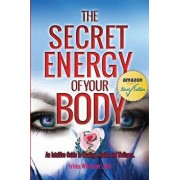 The Secret Energy of Your Body: An Intuitive Guide to Healing, Health and Wellness/Irina Y. Webster