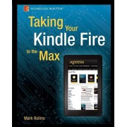 Taking Your Kindle Fire to the Max, Paperback/Mark Rollins