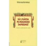 Sa-L slavim pe Dumnezeu impreuna - Petru-Demetru Popescu