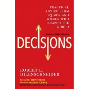 Decisions: Practical Advice from 23 Men and Women Who Shaped the World, Paperback/Robert L. Dilenschneider