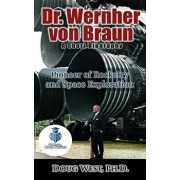 Dr. Wernher Von Braun: A Short Biography: Pioneer of Rocketry and Space Exploration, Paperback/Doug West