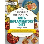 """The """"i Love My Instant Pot(r)"""" Anti-Inflammatory Diet Recipe Book: From Orange Ginger Salmon to Apple Crisp, 175 Easy and Delicious Recipes That Reduc, Paperback/Maryea Flaherty"""