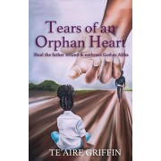 Tears of an Orphan Heart: Heal the father wound & embrace God as Abba, Paperback/Te'aire Griffin