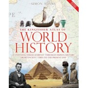 The Kingfisher Atlas of World History: A Pictoral Guide to the World's People and Events, 10000bce-Present, Hardcover/Simon Adams