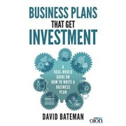 Business Plans That Get Investment: A Real-World Guide on How to Write a Business Plan, Paperback/David Bateman
