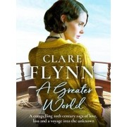 Greater World. A compelling 20th century saga of love, loss and a voyage into the unknown, Paperback/Clare Flynn