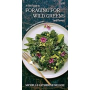 A Field Guide to Foraging for Wild Greens and Flowers, Paperback/Michelle Nelson
