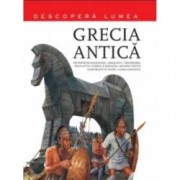 Grecia antica. Descopera lumea vol. 1