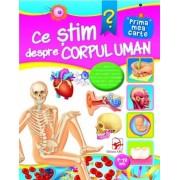 Ce stim despre corpul uman. Prima mea carte, 7-12 ani