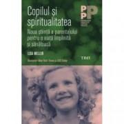 Copilul si spiritualitatea. Noua stiinta a parentajului pentru o viata implinita si sanatoasa