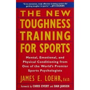 The New Toughness Training for Sports: Mental Emotional Physical Conditioning from 1 World's Premier Sports Psychologis, Paperback