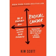 Radical Candor: Be a Kick-Ass Boss Without Losing Your Humanity, Hardcover