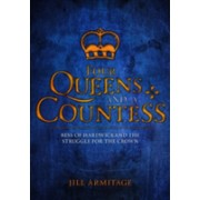 Four Queens and a Countess - Mary Queen of Scots, Elizabeth I, Mary I, Lady Jane Grey and Bess of Hardwick: The Struggle for the Crown (9781445669168)