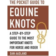 The Pocket Guide to Equine Knots A Step-By-Step Guide to the Most Important Knots for Horse and Rider