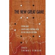 The New Great Game: China and South and Central Asia in the Era of Reform, Paperback/Thomas Fingar
