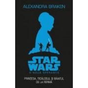 Star Wars. O noua speranta. Printesa ticalosul si baiatul de la ferma - Alexandra Braken