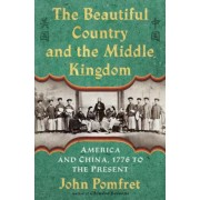 The Beautiful Country and the Middle Kingdom: America and China, 1776 to the Present, Hardcover