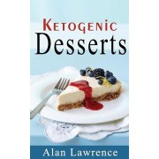 Keto Desserts: The 50 Best Ketogenic Desserts Low Carb Desserts Cookbook: Written by Expert Low Carbohydrate Nutritionist and Chef (L, Paperback/Alan Lawrence