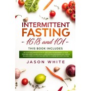 Intermittent fasting: 101+16/8 the complete step by step guide for beginners to start your new lifestyle and weight loss, for men women and, Paperback/Jason White