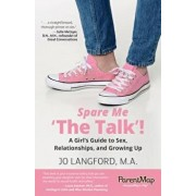 Spare Me 'The Talk !: A Girl S Guide to Sex, Relationships, and Growing Up, Paperback/Jo Langford
