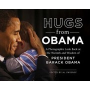Hugs from Obama: A Photographic Look Back at the Warmth and Wisdom of President Barack Obama, Hardcover/M. Sweeney