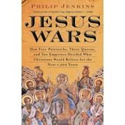 Jesus Wars: How Four Patriarchs, Three Queens, and Two Emperors Decided What Christians Would Believe for the Next 1,500 Years, Paperback/John Philip Jenkins