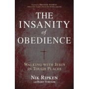 The Insanity of Obedience: Walking with Jesus in Tough Places, Paperback