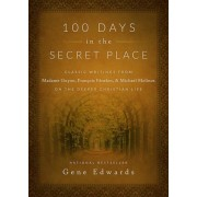 100 Days in the Secret Place: Classic Writings from Madame Guyon, Francois Fenelon, and Michael Molinos on the Deeper Christian Life, Hardcover