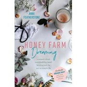 Honey Farm Dreaming: A Memoir about Sustainability, Small Farming and the Not-So Simple Life, Paperback/Anna Featherstone