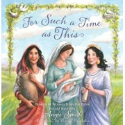 For Such a Time as This: Stories of Women from the Bible, Retold for Girls, Hardcover/Angie Smith