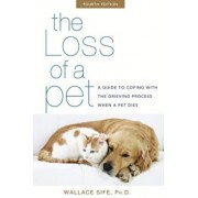 The Loss of a Pet: A Guide to Coping with the Grieving Process When a Pet Dies, Paperback/Wallace Sife