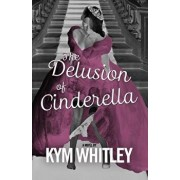 The Delusion of Cinderella, Paperback/Kym Whitley