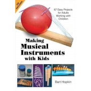 Making Musical Instruments with Kids: 67 Easy Projects for Adults Working with Children [With CD (Audio)], Paperback