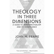 Theology in Three Dimensions: A Guide to Triperspectivalism and Its Significance, Paperback