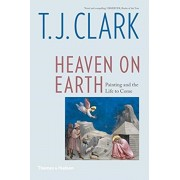 Heaven on Earth. Painting and the Life to Come, Paperback/T. J. Clark